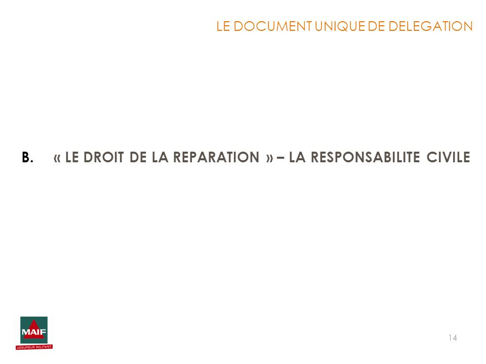 14 B.« LE DROIT DE LA REPARATION » – LA RESPONSABILITE CIVILE LE DOCUMENT UNIQUE DE DELEGATION