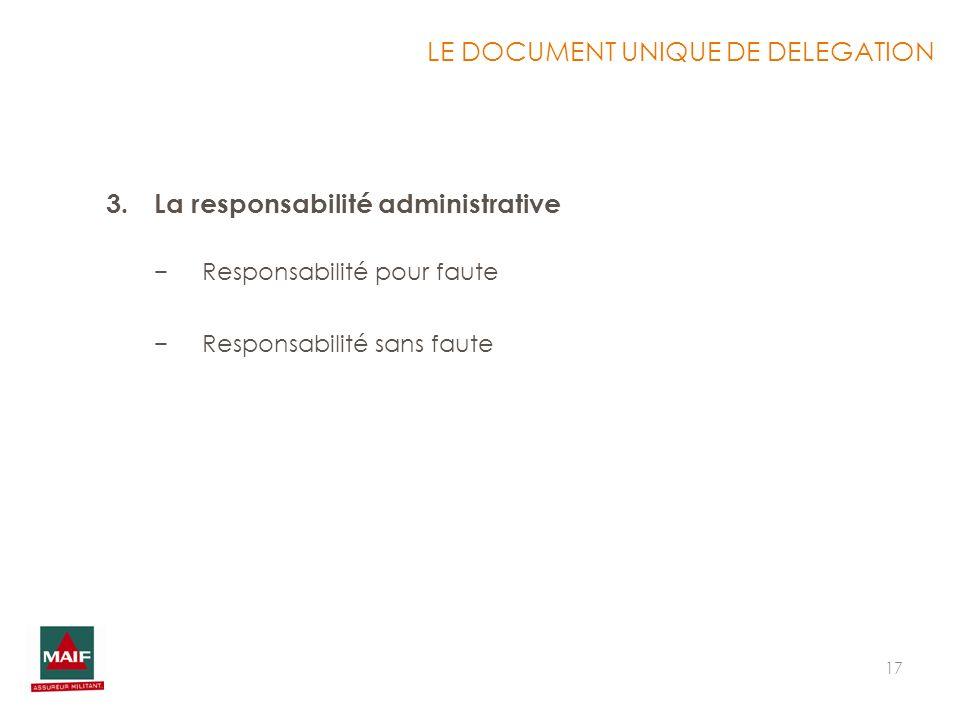 17 3.La responsabilité administrative Responsabilité pour faute Responsabilité sans faute LE DOCUMENT UNIQUE DE DELEGATION