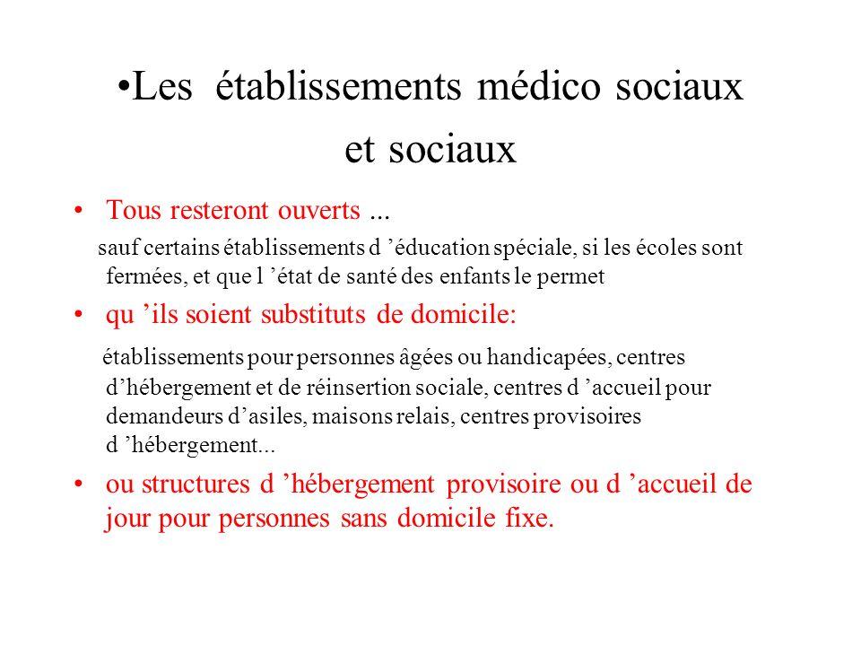 Les établissements médico sociaux et sociaux Tous resteront ouverts... sauf certains établissements d éducation spéciale, si les écoles sont fermées,
