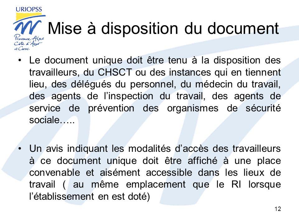 Mise à disposition du document Le document unique doit être tenu à la disposition des travailleurs, du CHSCT ou des instances qui en tiennent lieu, de