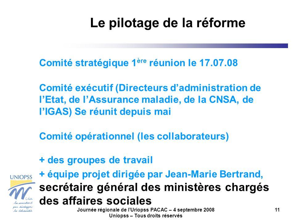 Journée régionale de lUriopss PACAC – 4 septembre 2008 Uniopss – Tous droits réservés 11 Le pilotage de la réforme Comité stratégique 1 ère réunion le