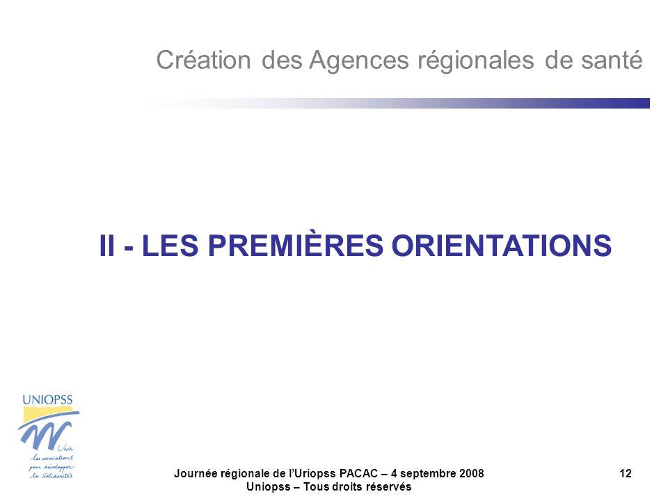 Journée régionale de lUriopss PACAC – 4 septembre 2008 Uniopss – Tous droits réservés 12 II - LES PREMIÈRES ORIENTATIONS Création des Agences régionales de santé