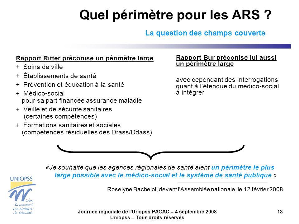Journée régionale de lUriopss PACAC – 4 septembre 2008 Uniopss – Tous droits réservés 13 Quel périmètre pour les ARS ? La question des champs couverts