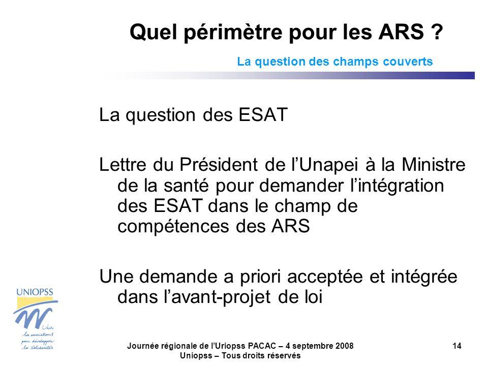 Journée régionale de lUriopss PACAC – 4 septembre 2008 Uniopss – Tous droits réservés 14 Quel périmètre pour les ARS ? La question des champs couverts