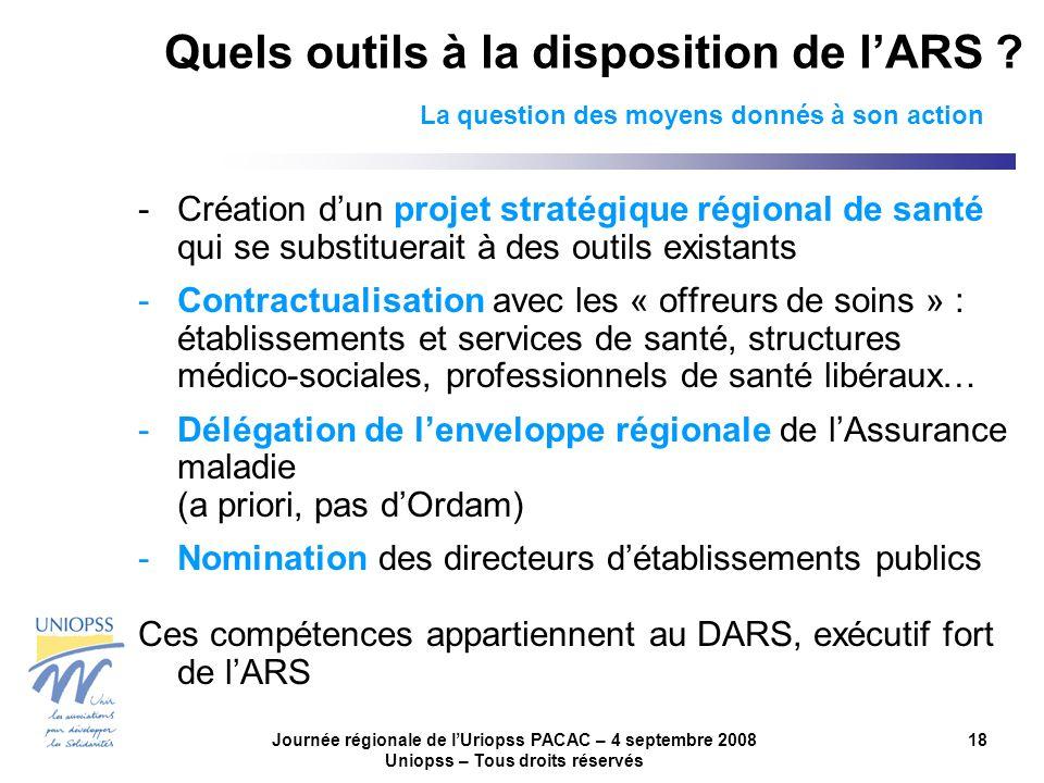 Journée régionale de lUriopss PACAC – 4 septembre 2008 Uniopss – Tous droits réservés 18 Quels outils à la disposition de lARS ? La question des moyen