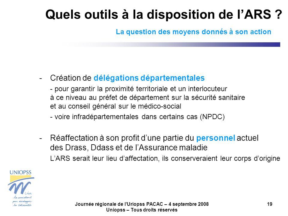 Journée régionale de lUriopss PACAC – 4 septembre 2008 Uniopss – Tous droits réservés 19 Quels outils à la disposition de lARS ? La question des moyen