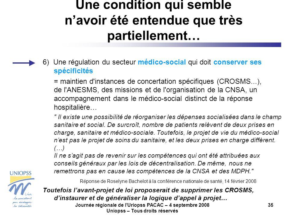Journée régionale de lUriopss PACAC – 4 septembre 2008 Uniopss – Tous droits réservés 35 6) Une régulation du secteur médico-social qui doit conserver