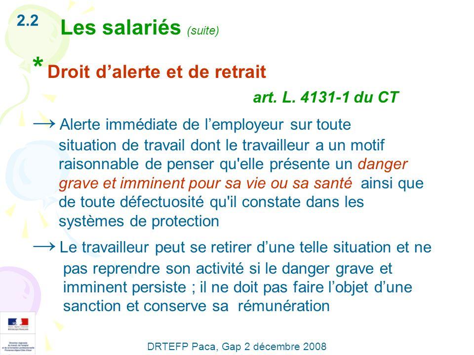 * Droit dalerte et de retrait art. L. 4131-1 du CT Alerte immédiate de lemployeur sur toute situation de travail dont le travailleur a un motif raison
