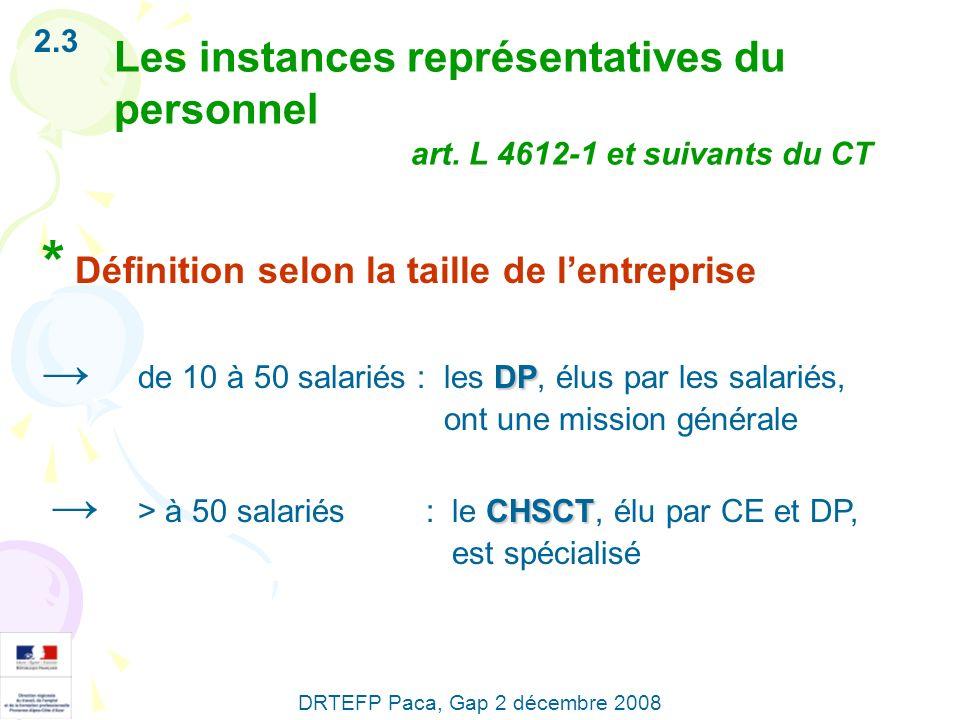 * Définition selon la taille de lentreprise DP de 10 à 50 salariés : les DP, élus par les salariés, ont une mission générale CHSCT > à 50 salariés : l