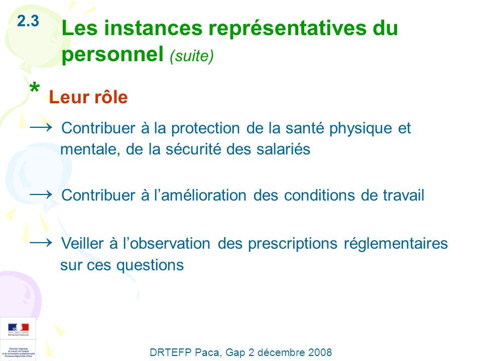 2.3 Les instances représentatives du personnel (suite) * Leur rôle Contribuer à la protection de la santé physique et mentale, de la sécurité des sala