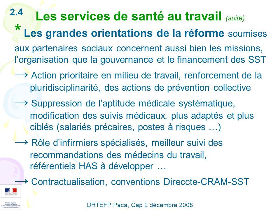 2.4 Les services de santé au travail (suite) * Les grandes orientations de la réforme soumises aux partenaires sociaux concernent aussi bien les missi