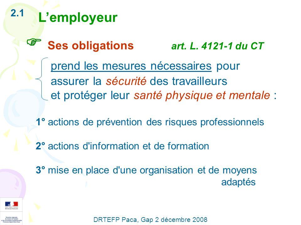 Lemployeur Ses obligations art. L. 4121-1 du CT prend les mesures nécessaires pour assurer la sécurité des travailleurs et protéger leur santé physiqu
