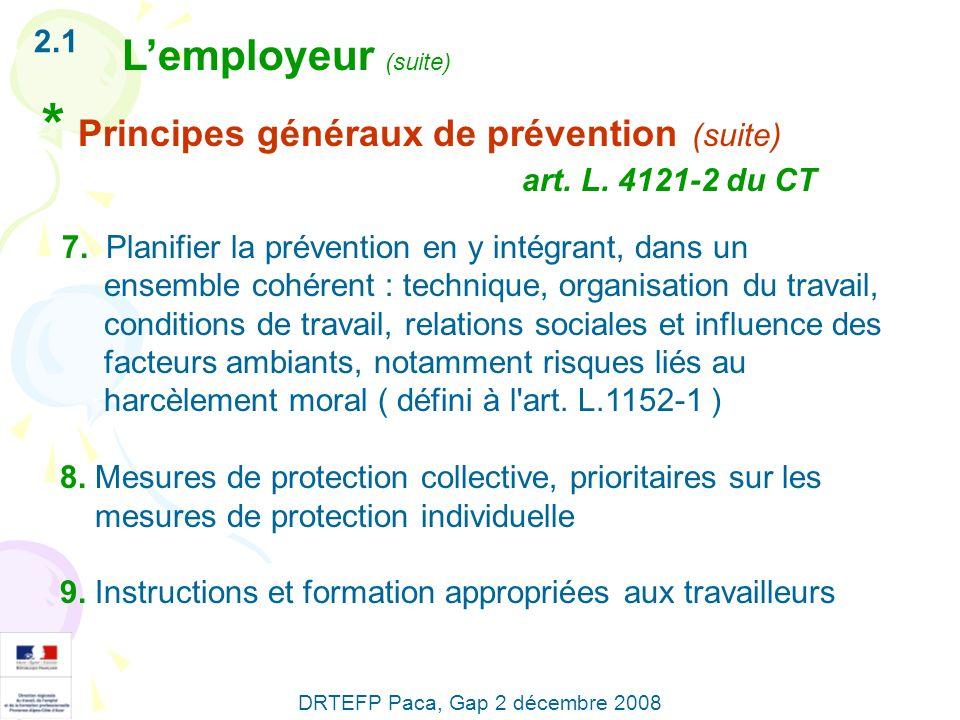 en surveillant : - létat de santé des salariés - les conditions dhygiène du travail et les risques de contagion en conseillant employeur et salarié sur ladaptation des postes de travail aux contraintes physiologiques et psychologiques rencontrées mais aussi en contribuant à la connaissance et à l évaluation des risques professionnels dans le cadre dune veille et dune alerte permanente en milieu de travail 2.4 Les services de santé au travail (suite) DRTEFP Paca, Gap 2 décembre 2008