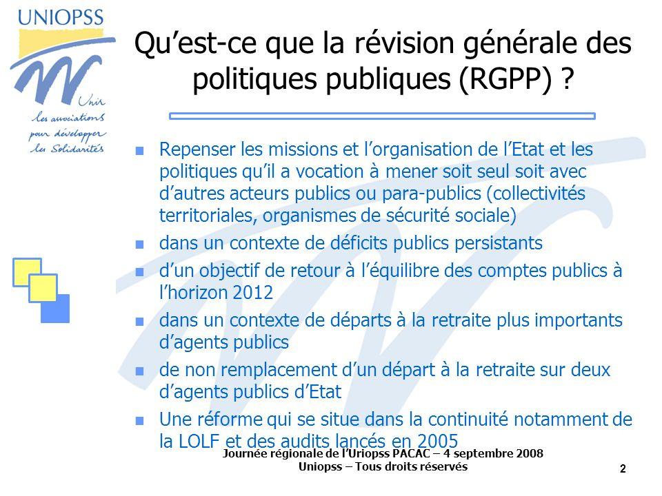 Journée régionale de lUriopss PACAC – 4 septembre 2008 Uniopss – Tous droits réservés 2 Quest-ce que la révision générale des politiques publiques (RGPP) .