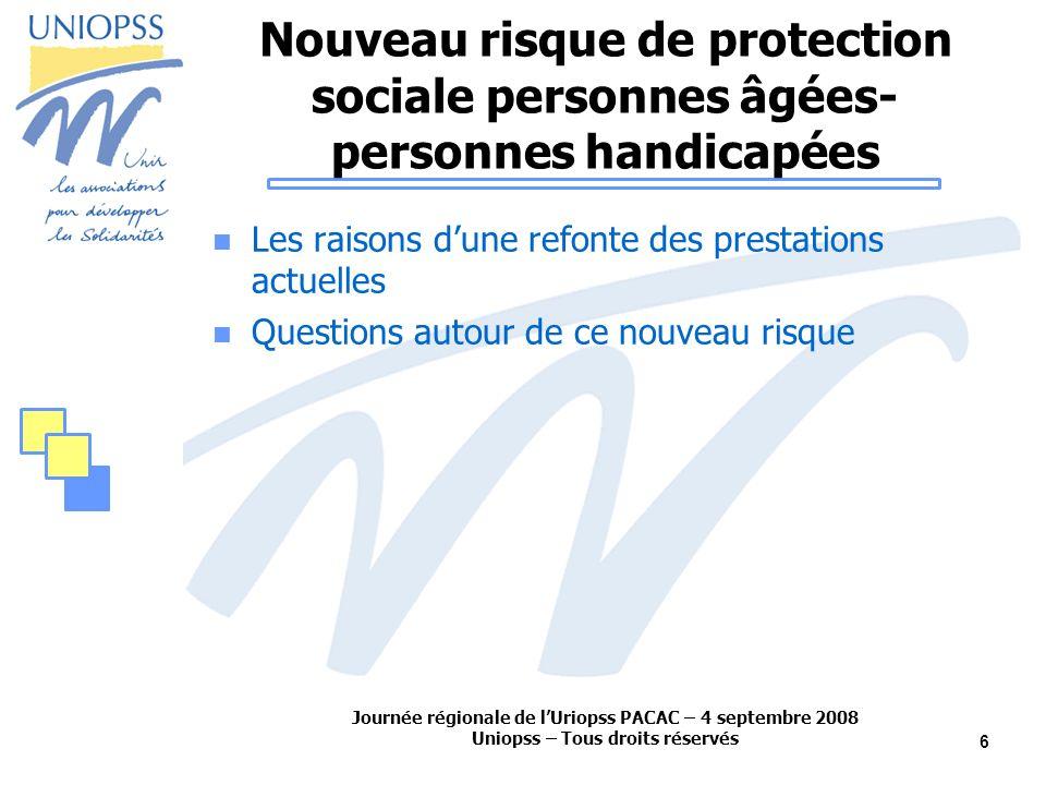 Journée régionale de lUriopss PACAC – 4 septembre 2008 Uniopss – Tous droits réservés 6 Nouveau risque de protection sociale personnes âgées- personne