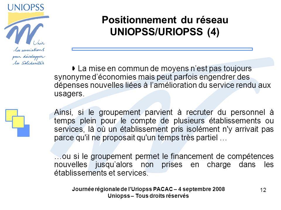 Journée régionale de lUriopss PACAC – 4 septembre 2008 Uniopss – Tous droits réservés 12 Positionnement du réseau UNIOPSS/URIOPSS (4) La mise en commu