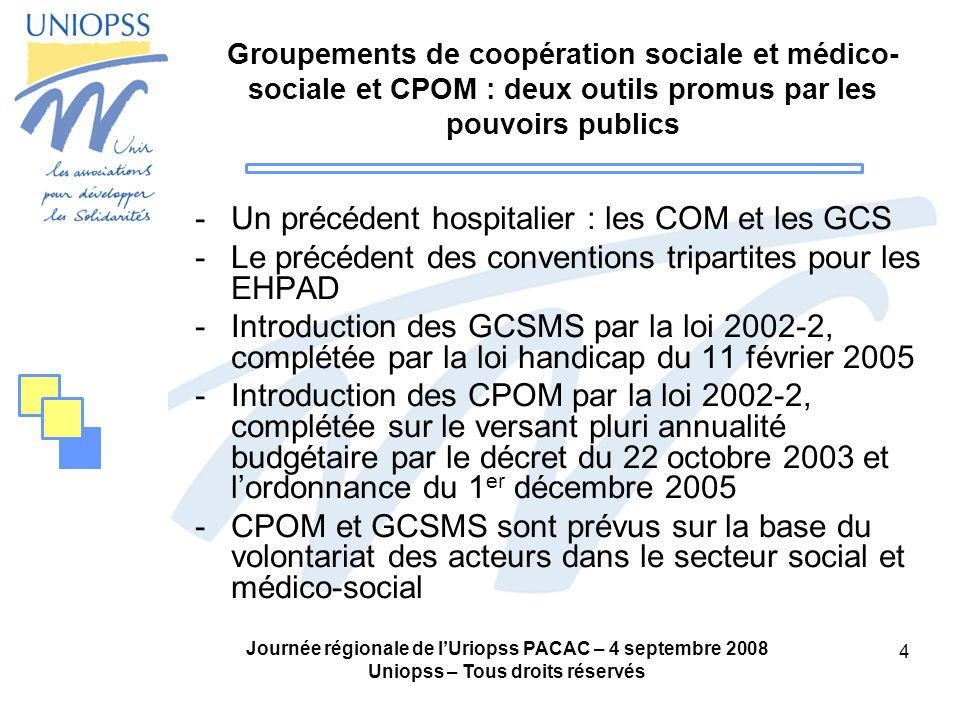 Journée régionale de lUriopss PACAC – 4 septembre 2008 Uniopss – Tous droits réservés 4 Groupements de coopération sociale et médico- sociale et CPOM