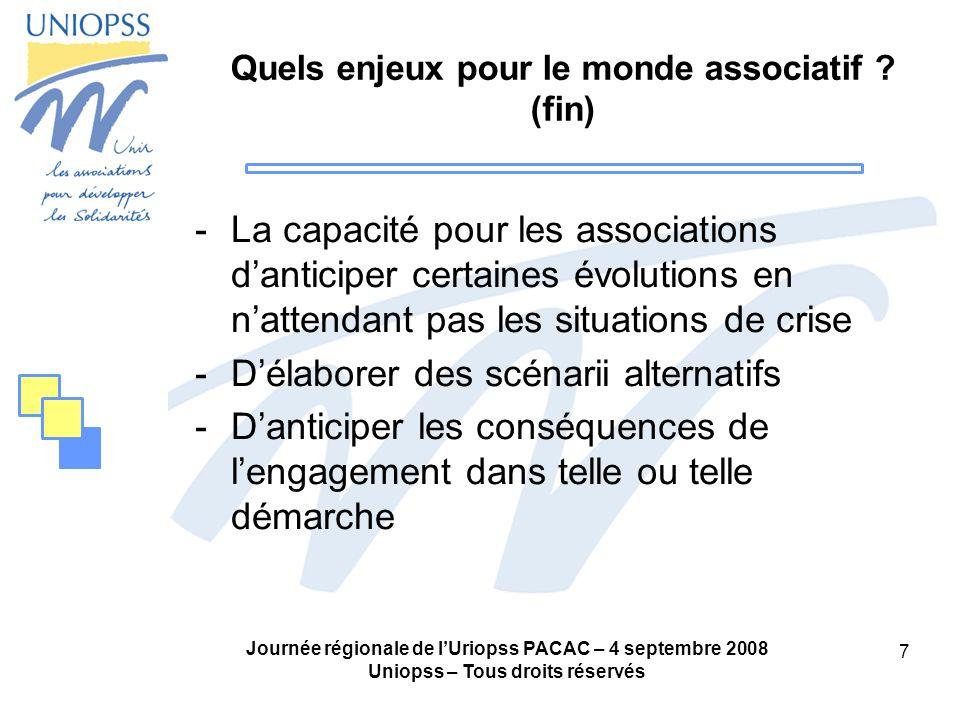 Journée régionale de lUriopss PACAC – 4 septembre 2008 Uniopss – Tous droits réservés 7 Quels enjeux pour le monde associatif ? (fin) -La capacité pou