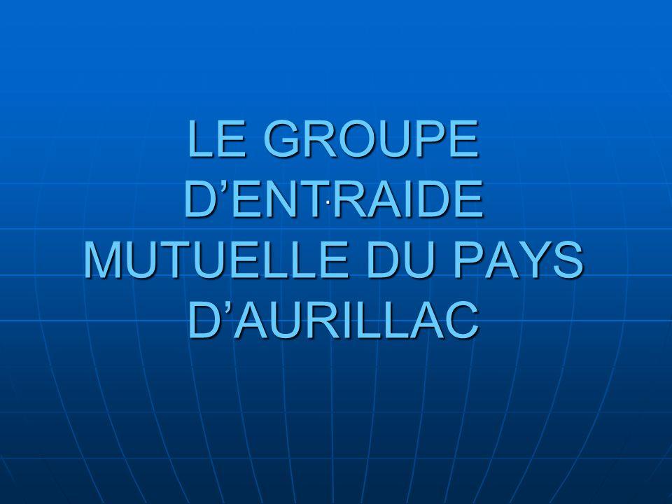 LE GROUPE DENTRAIDE MUTUELLE DU PAYS DAURILLAC.