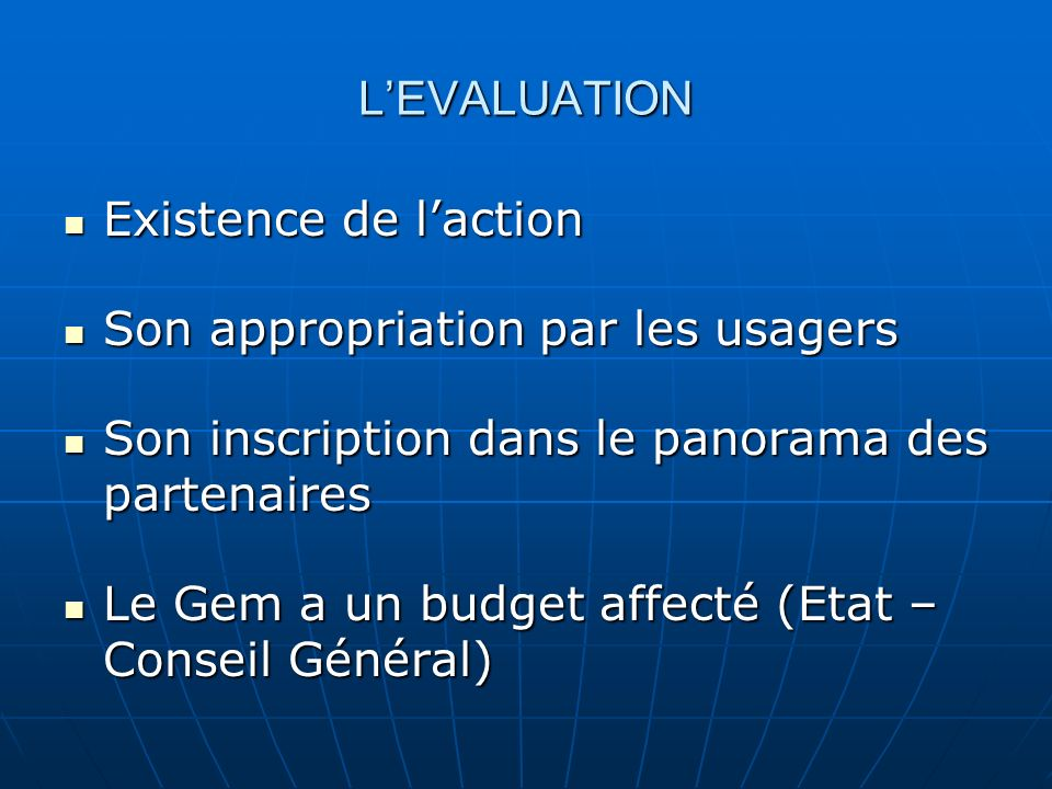 LEVALUATION Existence de laction Existence de laction Son appropriation par les usagers Son appropriation par les usagers Son inscription dans le pano