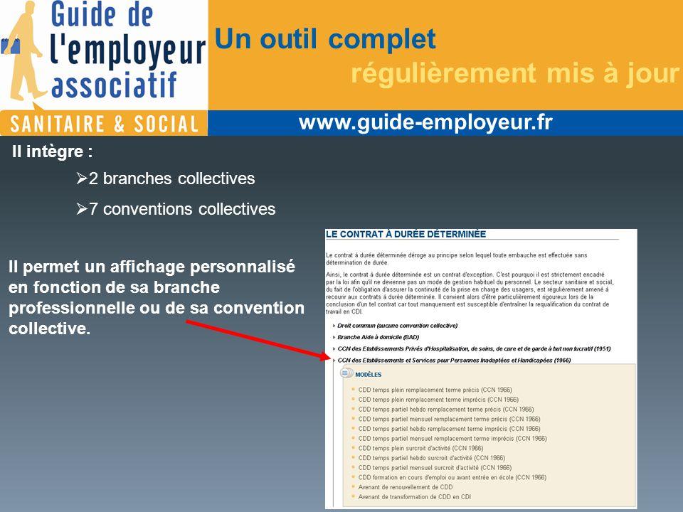 www.guide-employeur.fr Il intègre : 2 branches collectives 7 conventions collectives Un outil complet régulièrement mis à jour Il permet un affichage personnalisé en fonction de sa branche professionnelle ou de sa convention collective.