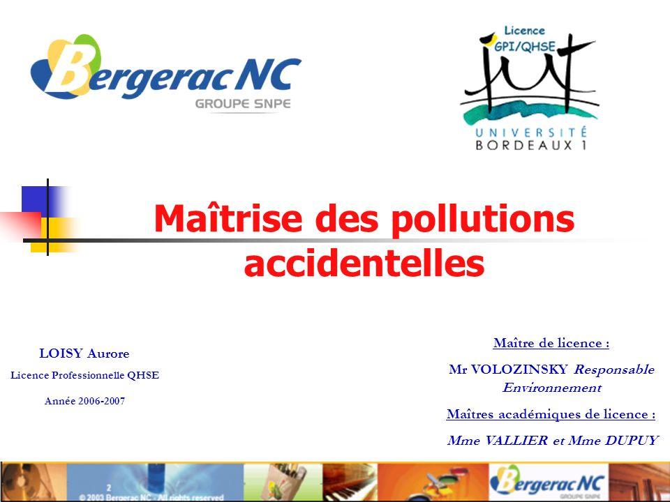 Maîtrise des pollutions accidentelles LOISY Aurore Licence Professionnelle QHSE Année 2006-2007 Maître de licence : Mr VOLOZINSKY Responsable Environnement Maîtres académiques de licence : Mme VALLIER et Mme DUPUY