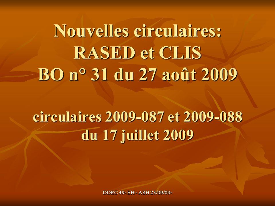 DDEC 49- EH - ASH 23/09/09- Nouvelles circulaires: RASED et CLIS BO n° 31 du 27 août 2009 circulaires 2009-087 et 2009-088 du 17 juillet 2009