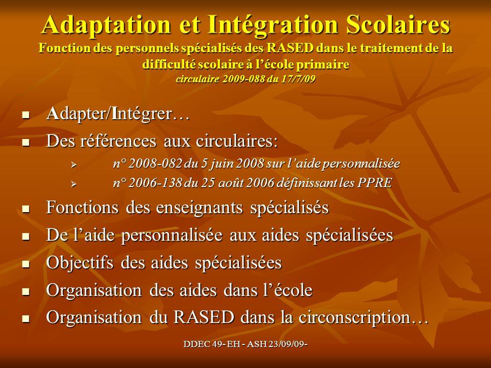 DDEC 49- EH - ASH 23/09/09- Adaptation et Intégration Scolaires Fonction des personnels spécialisés des RASED dans le traitement de la difficulté scol