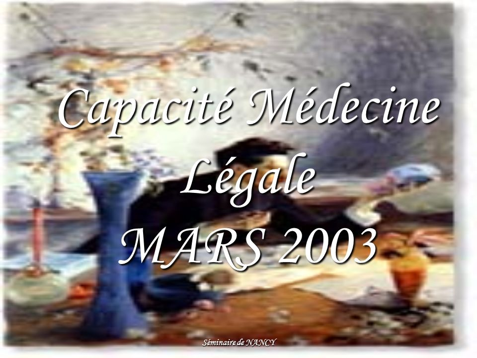 Séminaire de NANCY Capacité Médecine Légale MARS 2003