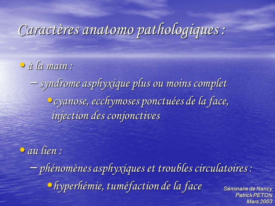 Séminaire de Nancy Patrick PETON Mars 2003 Caractères anatomo pathologiques : à la main : à la main : – syndrome asphyxique plus ou moins complet cyan