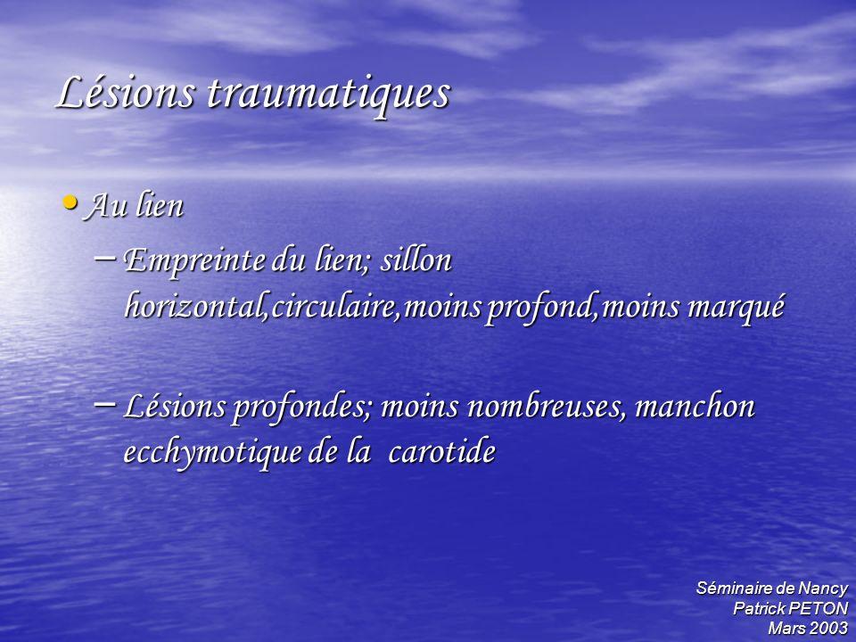Séminaire de Nancy Patrick PETON Mars 2003 Lésions traumatiques Au lien Au lien – Empreinte du lien; sillon horizontal,circulaire,moins profond,moins