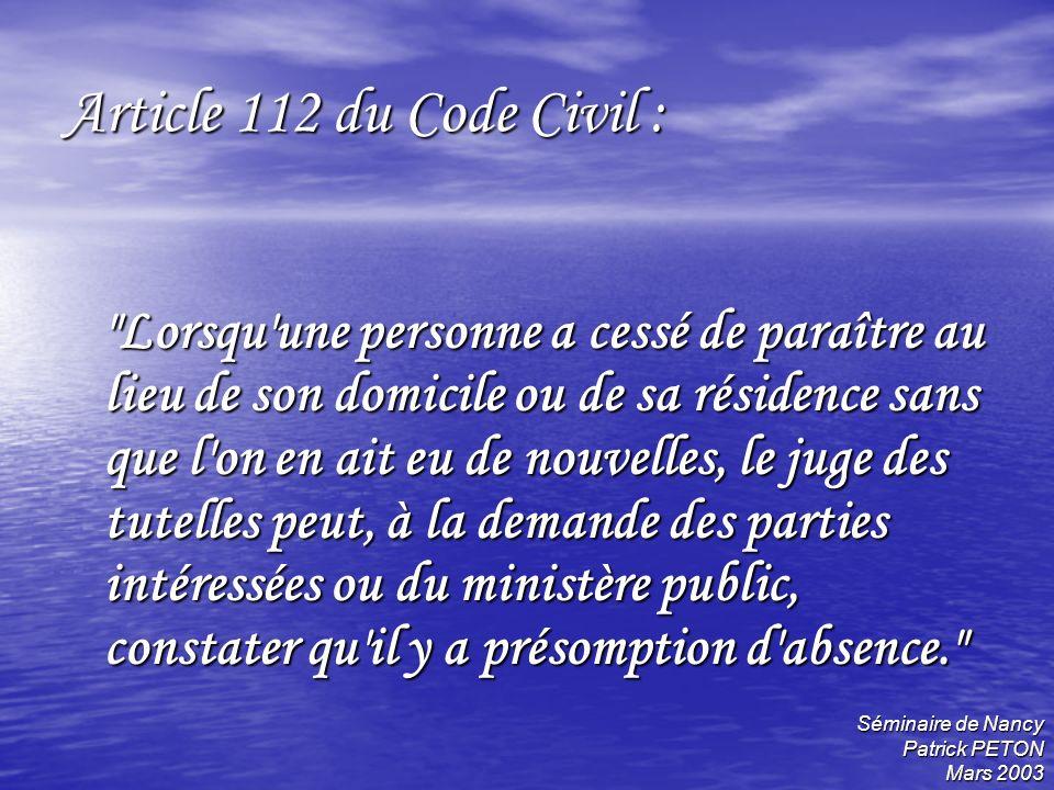 Séminaire de Nancy Patrick PETON Mars 2003 Article 112 du Code Civil :