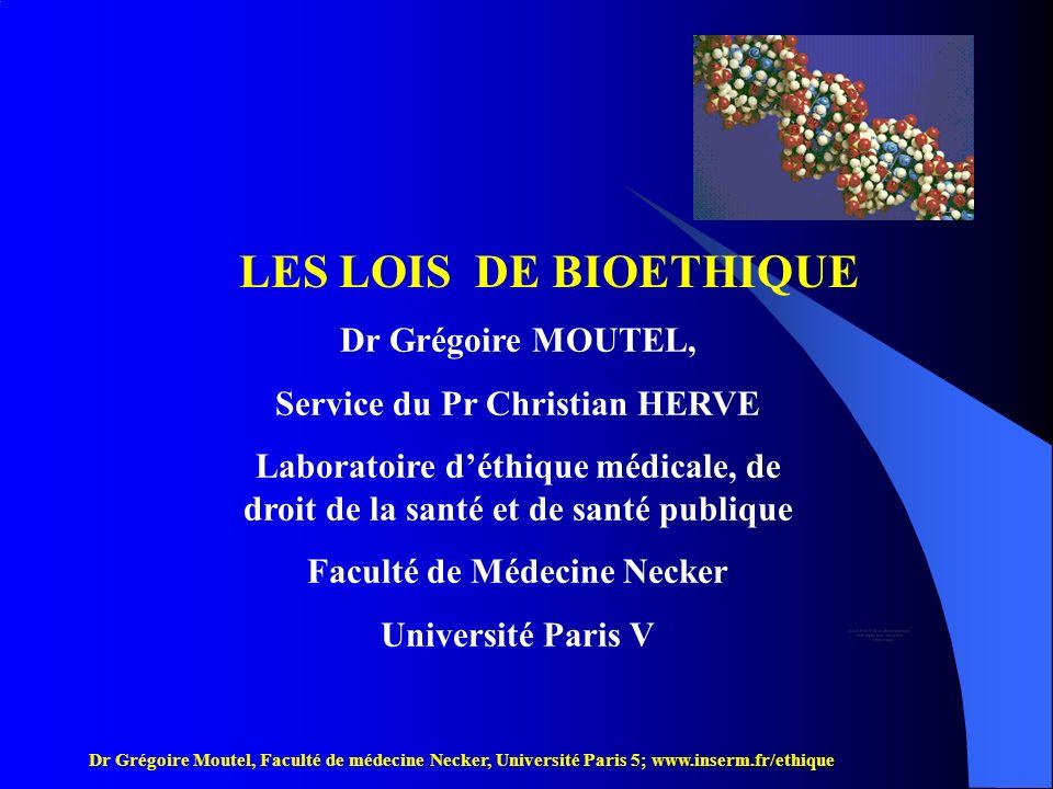 Dr Grégoire Moutel, Faculté de médecine Necker, Université Paris 5; www.inserm.fr/ethique IV- Assistance médicale à la procréation: 4 principes généraux Destinée à répondre à la demande parentale dune couple.