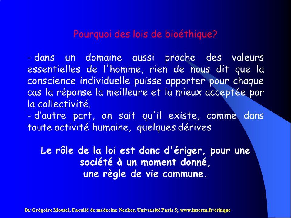 Dr Grégoire Moutel, Faculté de médecine Necker, Université Paris 5; www.inserm.fr/ethique Légiférer devient parfois une nécessité puisque la loi a pour finalité, non seulement de maintenir les grands équilibres d une société, mais aussi de protéger ceux qui ont besoin de l être.