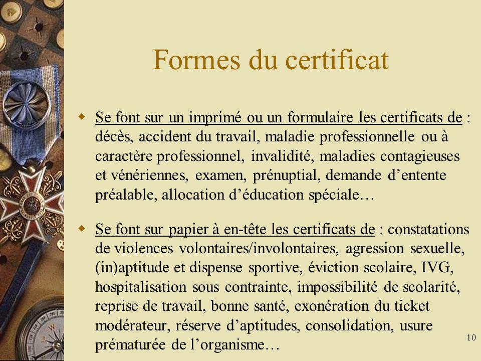 10 Formes du certificat Se font sur un imprimé ou un formulaire les certificats de : décès, accident du travail, maladie professionnelle ou à caractèr