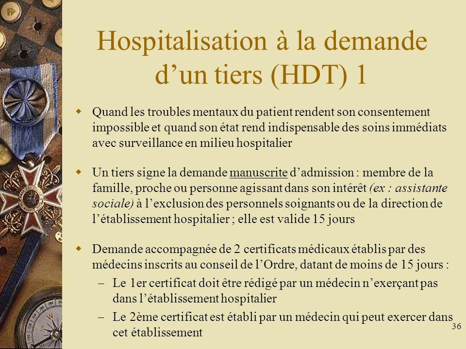 36 Hospitalisation à la demande dun tiers (HDT) 1 Quand les troubles mentaux du patient rendent son consentement impossible et quand son état rend ind