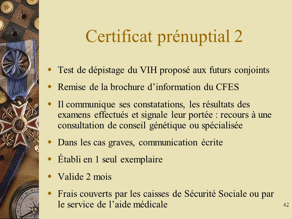 42 Certificat prénuptial 2 Test de dépistage du VIH proposé aux futurs conjoints Remise de la brochure dinformation du CFES Il communique ses constata