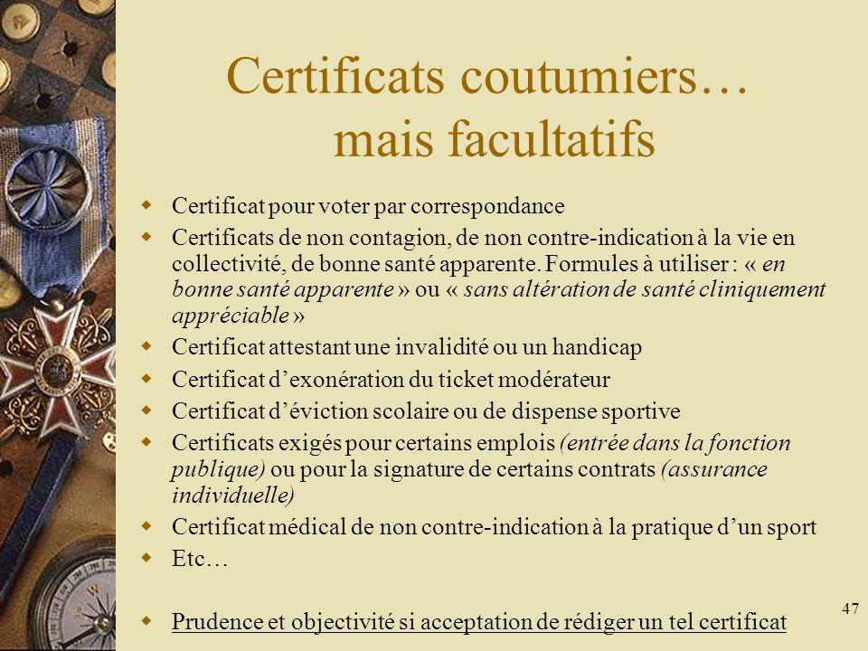 47 Certificats coutumiers… mais facultatifs Certificat pour voter par correspondance Certificats de non contagion, de non contre-indication à la vie e