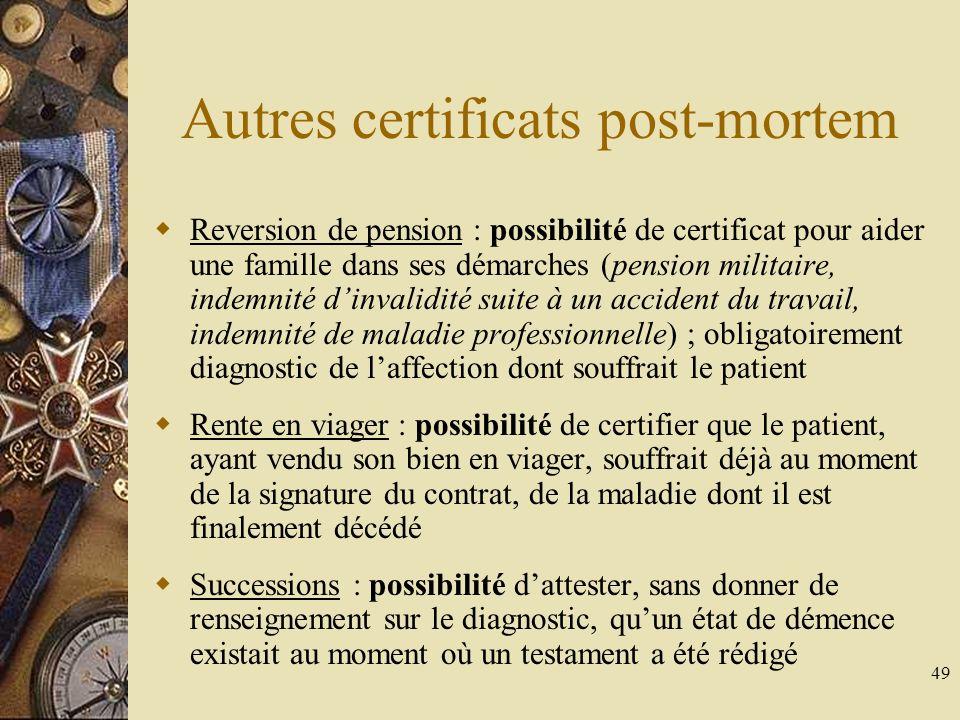 49 Autres certificats post-mortem Reversion de pension : possibilité de certificat pour aider une famille dans ses démarches (pension militaire, indem