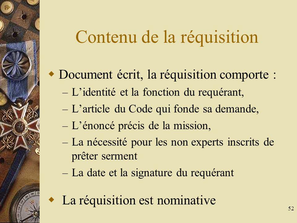 52 Contenu de la réquisition Document écrit, la réquisition comporte : – Lidentité et la fonction du requérant, – Larticle du Code qui fonde sa demand