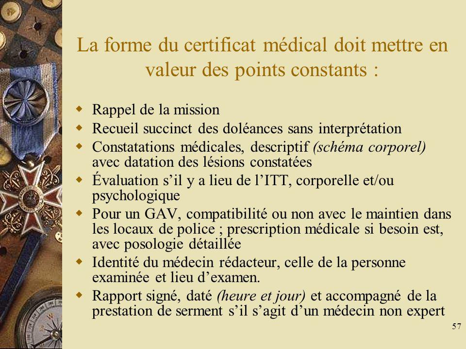 57 La forme du certificat médical doit mettre en valeur des points constants : Rappel de la mission Recueil succinct des doléances sans interprétation