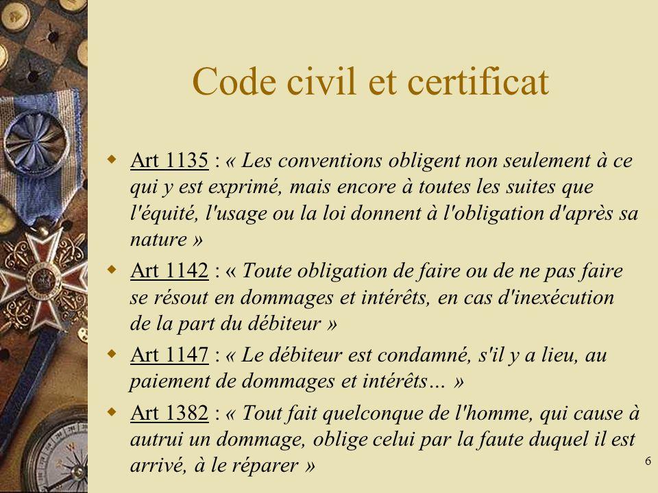 6 Code civil et certificat Art 1135 : « Les conventions obligent non seulement à ce qui y est exprimé, mais encore à toutes les suites que l'équité, l