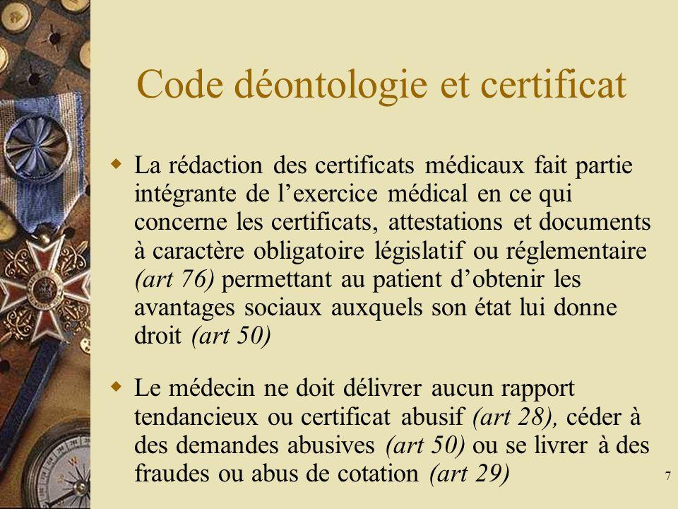 7 Code déontologie et certificat La rédaction des certificats médicaux fait partie intégrante de lexercice médical en ce qui concerne les certificats,