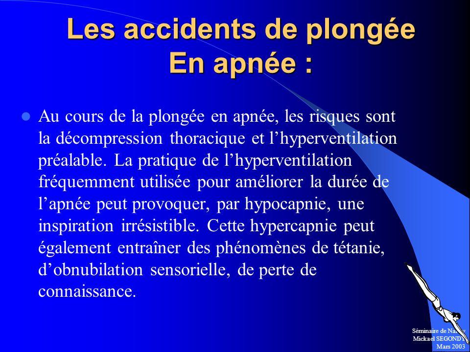 Séminaire de Nancy Mickael SEGONDY Mars 2003 Les accidents de plongée En apnée : Au cours de la plongée en apnée, les risques sont la décompression th