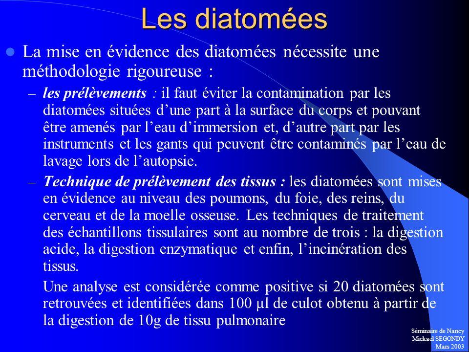 Séminaire de Nancy Mickael SEGONDY Mars 2003 La mise en évidence des diatomées nécessite une méthodologie rigoureuse : – les prélèvements : il faut év