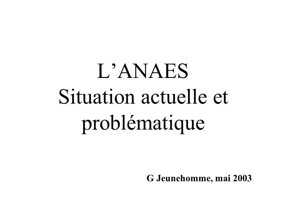 LANAES Situation actuelle et problématique G Jeunehomme, mai 2003