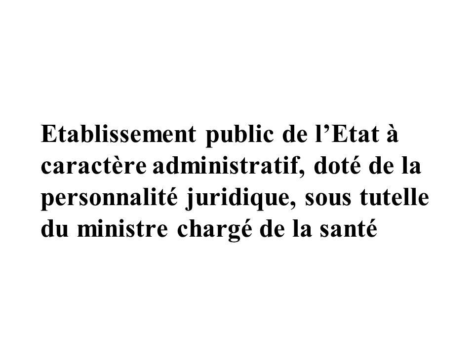 Etablissement public de lEtat à caractère administratif, doté de la personnalité juridique, sous tutelle du ministre chargé de la santé