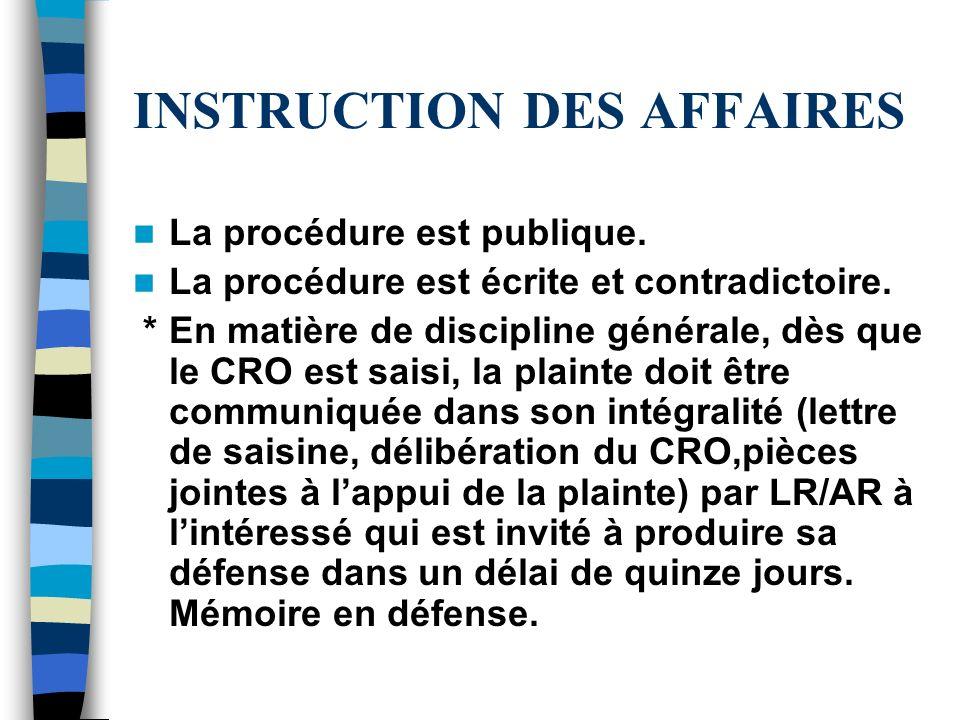 INSTRUCTION DES AFFAIRES La procédure est publique. La procédure est écrite et contradictoire. *En matière de discipline générale, dès que le CRO est