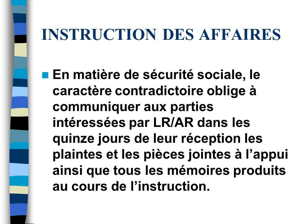 INSTRUCTION DES AFFAIRES En matière de sécurité sociale, le caractère contradictoire oblige à communiquer aux parties intéressées par LR/AR dans les q