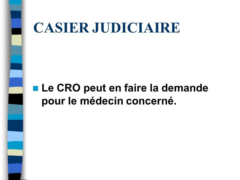 CASIER JUDICIAIRE Le CRO peut en faire la demande pour le médecin concerné.